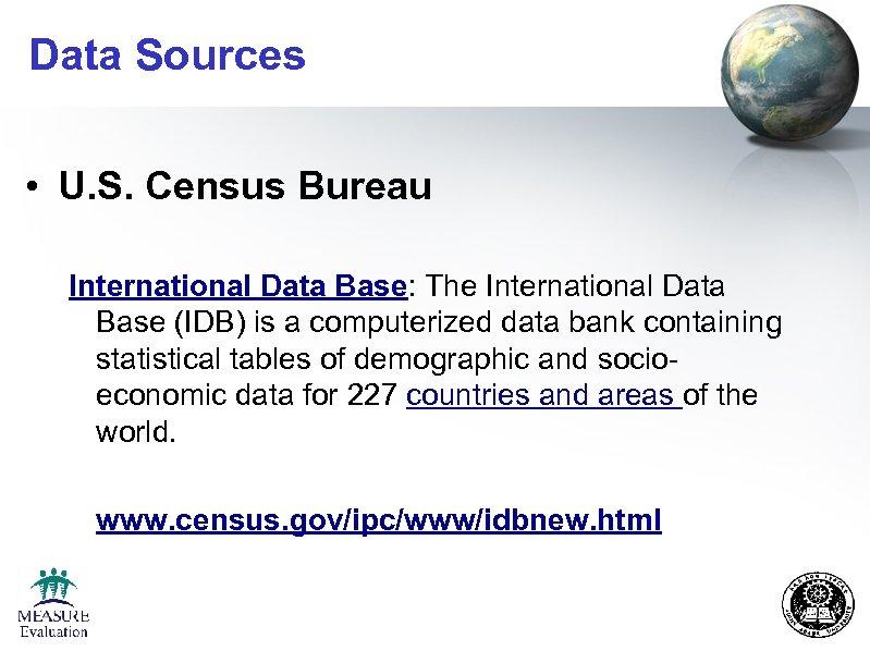 Data Sources • U. S. Census Bureau International Data Base: The International Data Base