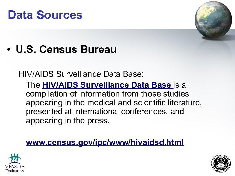 Data Sources • U. S. Census Bureau HIV/AIDS Surveillance Data Base: The HIV/AIDS Surveillance