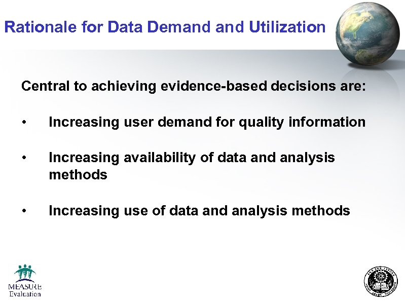 Rationale for Data Demand Utilization Central to achieving evidence-based decisions are: • Increasing user
