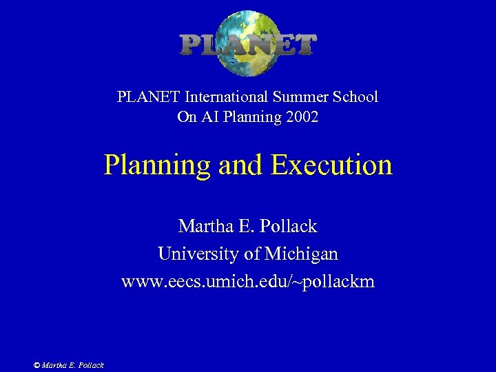 PLANET International Summer School On AI Planning 2002 Planning and Execution Martha E. Pollack