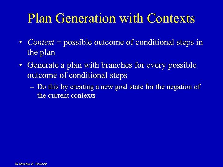 Plan Generation with Contexts • Context = possible outcome of conditional steps in the
