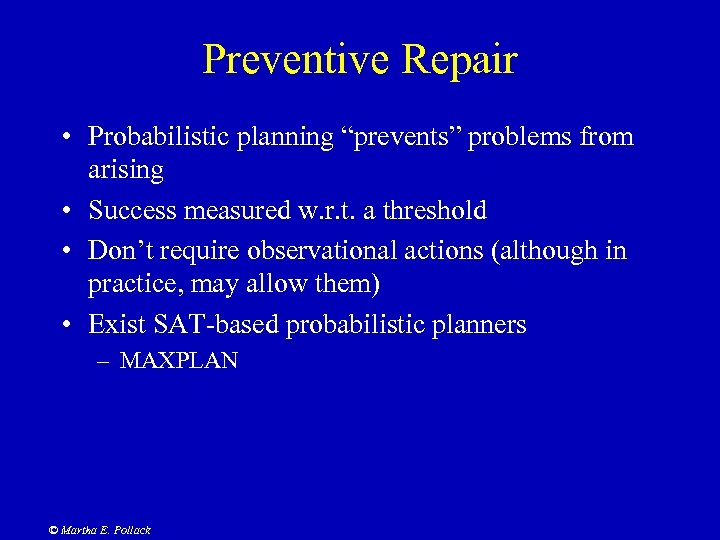 "Preventive Repair • Probabilistic planning ""prevents"" problems from arising • Success measured w. r."
