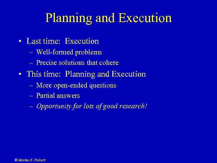 Planning and Execution • Last time: Execution – Well-formed problems – Precise solutions that