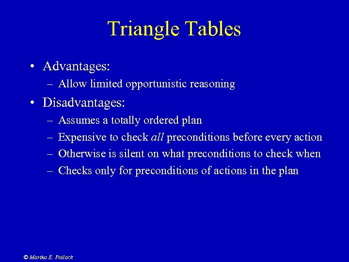 Triangle Tables • Advantages: – Allow limited opportunistic reasoning • Disadvantages: – – Assumes