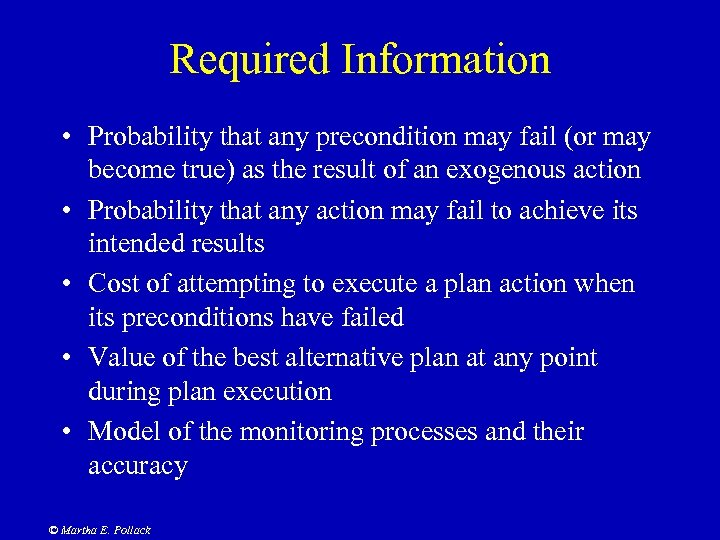 Required Information • Probability that any precondition may fail (or may become true) as