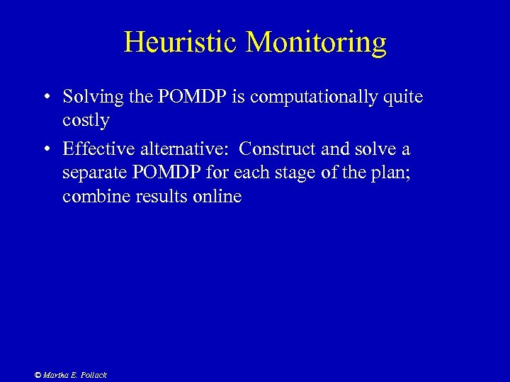Heuristic Monitoring • Solving the POMDP is computationally quite costly • Effective alternative: Construct
