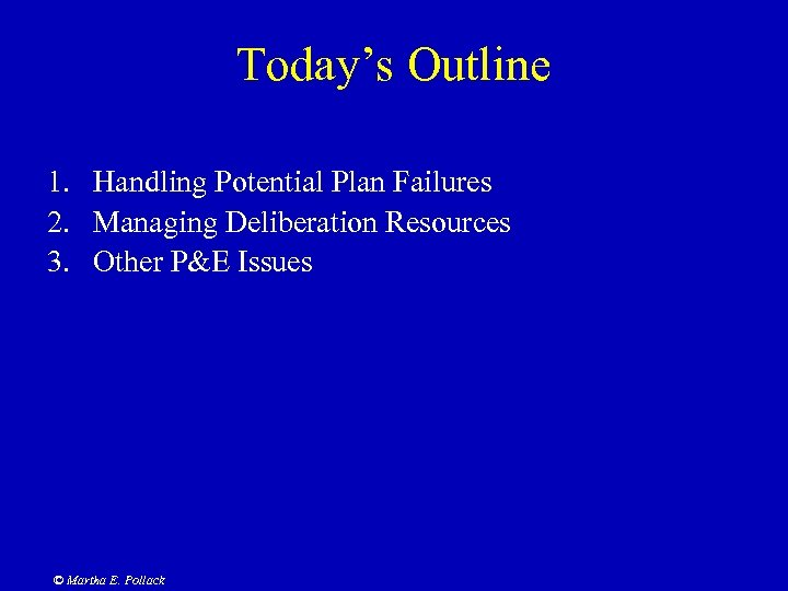 Today's Outline 1. Handling Potential Plan Failures 2. Managing Deliberation Resources 3. Other P&E