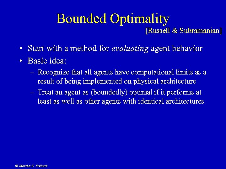 Bounded Optimality [Russell & Subramanian] • Start with a method for evaluating agent behavior