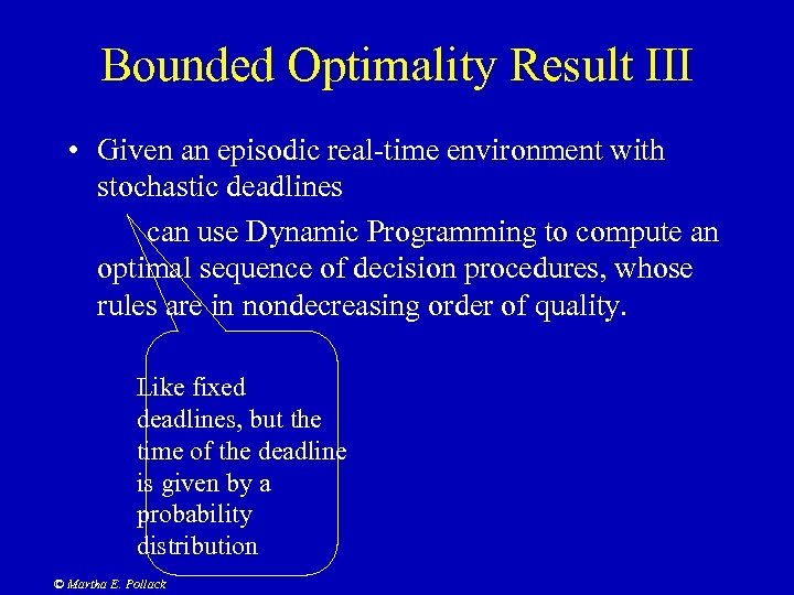 Bounded Optimality Result III • Given an episodic real-time environment with stochastic deadlines can