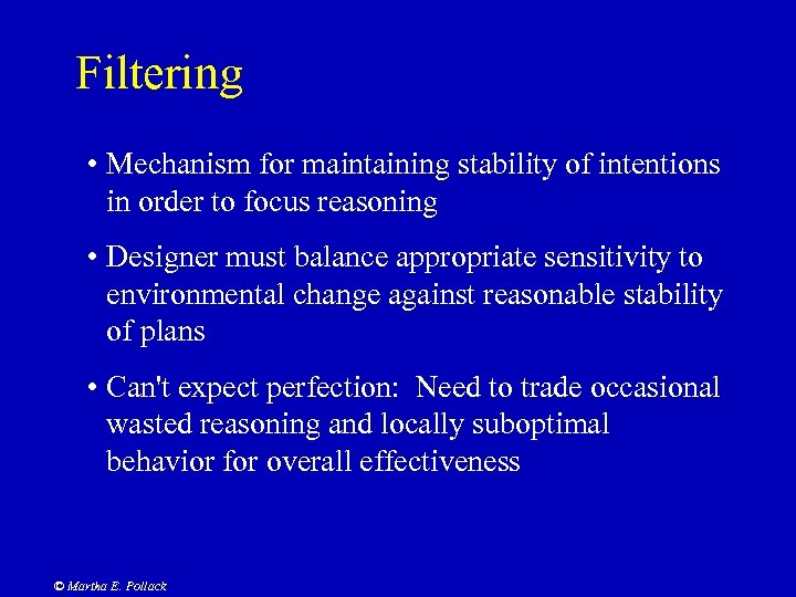 Filtering • Mechanism for maintaining stability of intentions in order to focus reasoning •