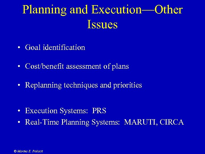 Planning and Execution—Other Issues • Goal identification • Cost/benefit assessment of plans • Replanning