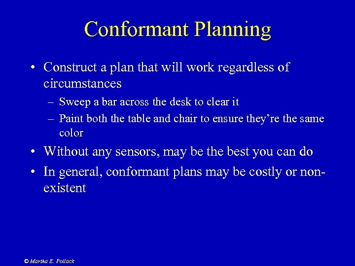Conformant Planning • Construct a plan that will work regardless of circumstances – Sweep