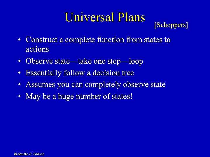 Universal Plans [Schoppers] • Construct a complete function from states to actions • Observe