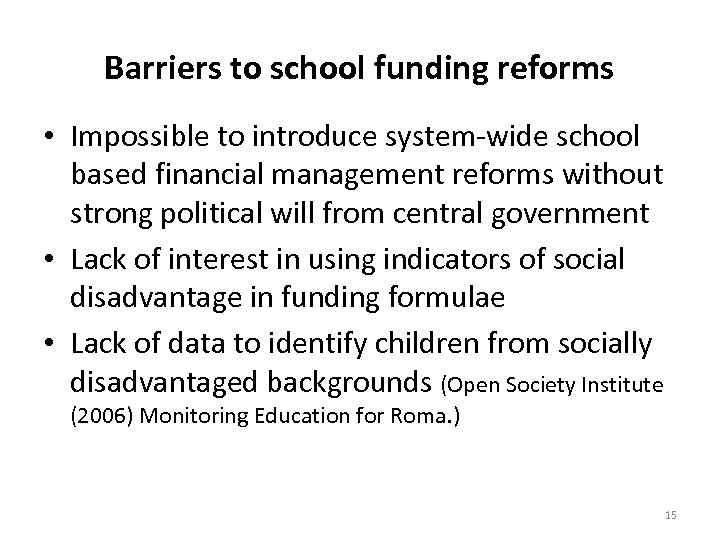 Barriers to school funding reforms • Impossible to introduce system-wide school based financial management
