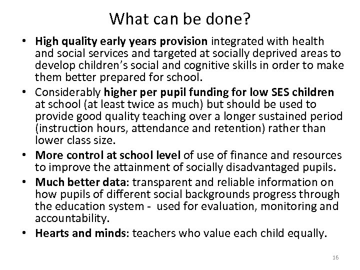 What can be done? • High quality early years provision integrated with health and