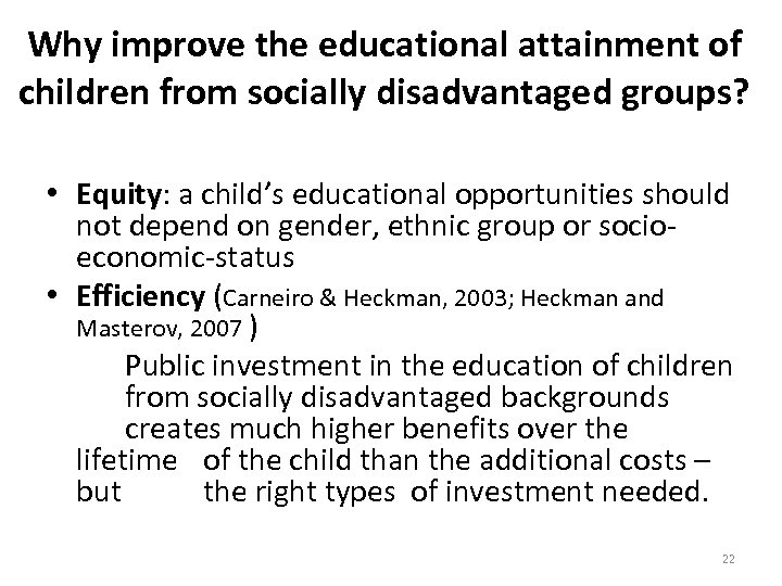 Why improve the educational attainment of children from socially disadvantaged groups? • Equity: a
