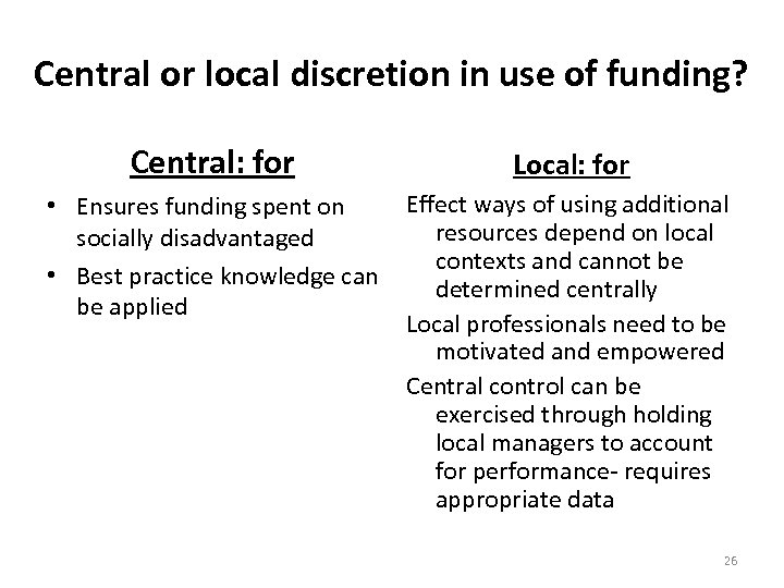 Central or local discretion in use of funding? Central: for Local: for Effect ways