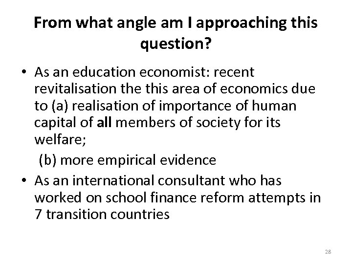 From what angle am I approaching this question? • As an education economist: recent