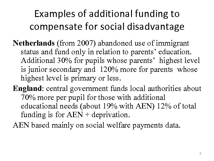 Examples of additional funding to compensate for social disadvantage Netherlands (from 2007) abandoned use