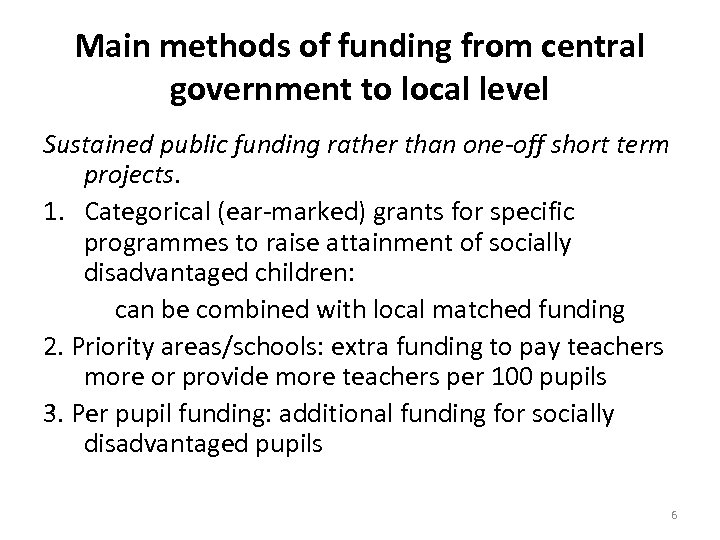 Main methods of funding from central government to local level Sustained public funding rather