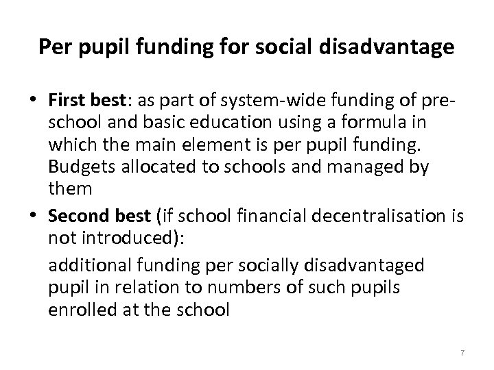 Per pupil funding for social disadvantage • First best: as part of system-wide funding