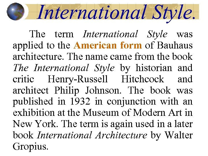 International Style. The term International Style was applied to the American form of Bauhaus