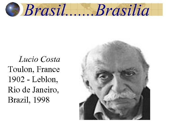 Brasil. . . . Brasilia Lucio Costa Toulon, France 1902 - Leblon, Rio de