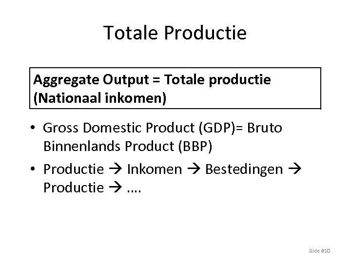 Totale Productie Aggregate Output = Totale productie (Nationaal inkomen) • Gross Domestic Product (GDP)=