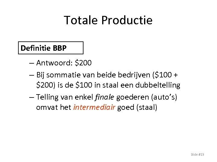 Totale Productie Definitie BBP – Antwoord: $200 – Bij sommatie van beide bedrijven ($100