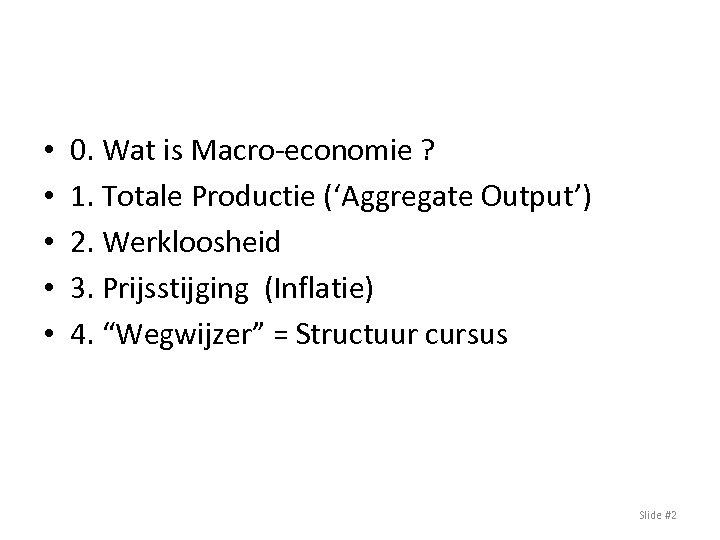 • • • 0. Wat is Macro-economie ? 1. Totale Productie ('Aggregate Output')