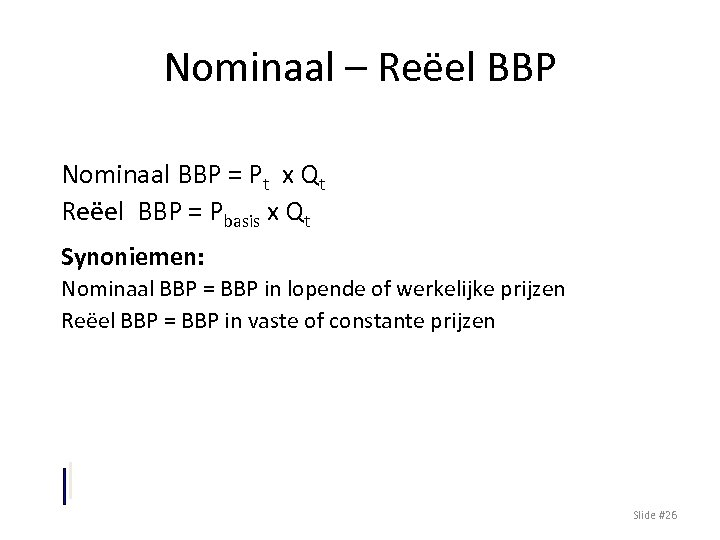 Nominaal – Reëel BBP Nominaal BBP = Pt x Qt Reëel BBP = Pbasis