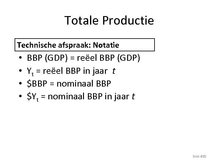 Totale Productie Technische afspraak: Notatie • • BBP (GDP) = reëel BBP (GDP) Yt