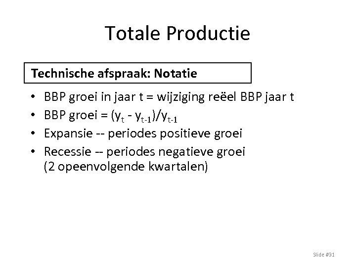 Totale Productie Technische afspraak: Notatie • • BBP groei in jaar t = wijziging