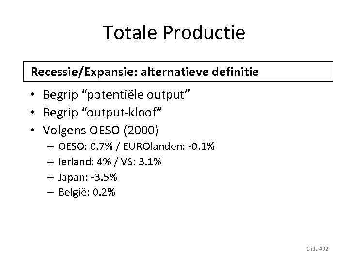 """Totale Productie Recessie/Expansie: alternatieve definitie • Begrip """"potentiële output"""" • Begrip """"output-kloof"""" • Volgens"""