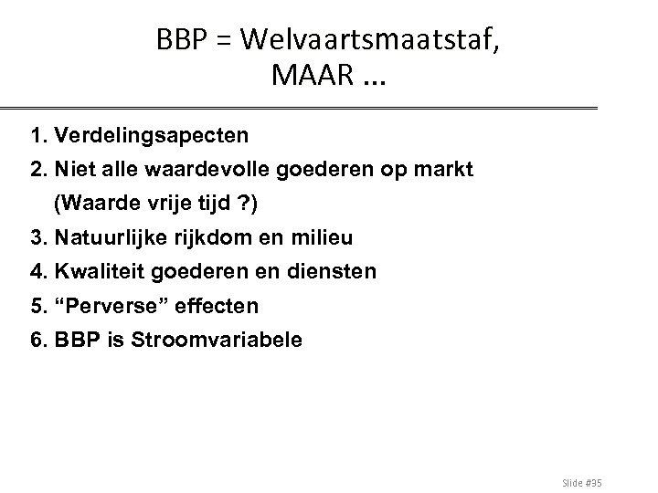 BBP = Welvaartsmaatstaf, MAAR. . . 1. Verdelingsapecten 2. Niet alle waardevolle goederen op