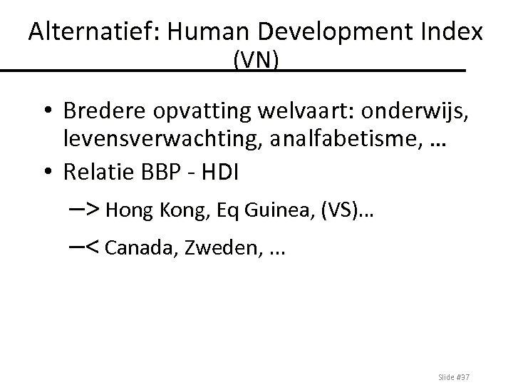 Alternatief: Human Development Index (VN) • Bredere opvatting welvaart: onderwijs, levensverwachting, analfabetisme, … •