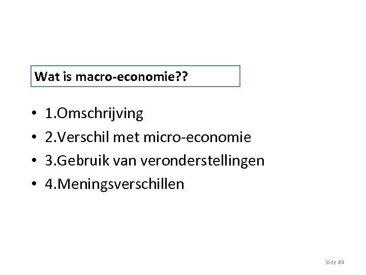 Wat is macro-economie? ? • • 1. Omschrijving 2. Verschil met micro-economie 3. Gebruik