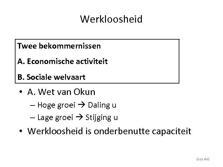 Werkloosheid Twee bekommernissen A. Economische activiteit B. Sociale welvaart • A. Wet van Okun