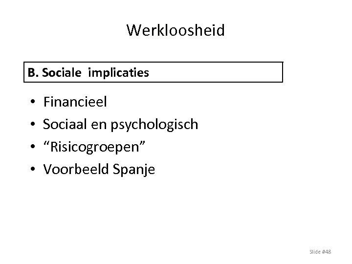 """Werkloosheid B. Sociale implicaties • • Financieel Sociaal en psychologisch """"Risicogroepen"""" Voorbeeld Spanje Slide"""