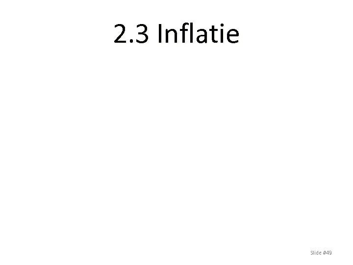 2. 3 Inflatie Slide #49