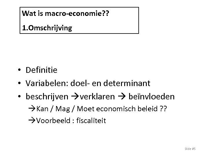 Wat is macro-economie? ? 1. Omschrijving • Definitie • Variabelen: doel- en determinant •