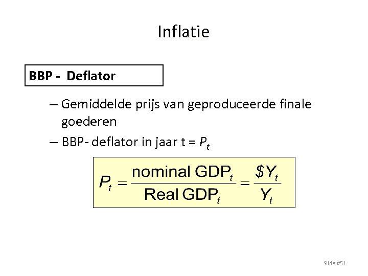Inflatie BBP - Deflator – Gemiddelde prijs van geproduceerde finale goederen – BBP- deflator