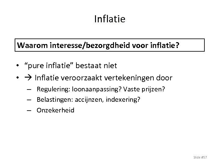 """Inflatie Waarom interesse/bezorgdheid voor inflatie? • """"pure inflatie"""" bestaat niet • Inflatie veroorzaakt vertekeningen"""