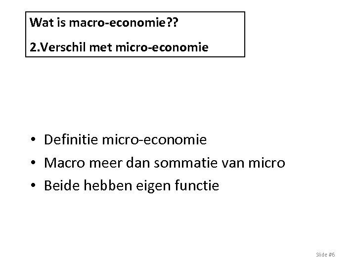 Wat is macro-economie? ? 2. Verschil met micro-economie • Definitie micro-economie • Macro meer