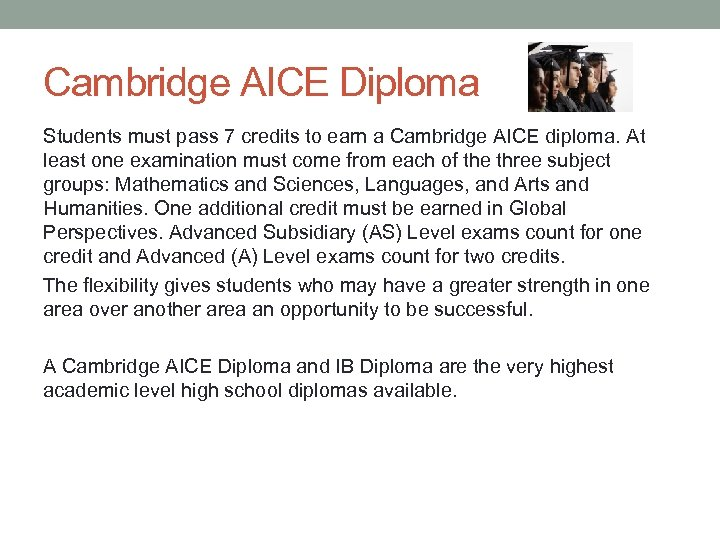 Cambridge AICE Diploma Students must pass 7 credits to earn a Cambridge AICE diploma.