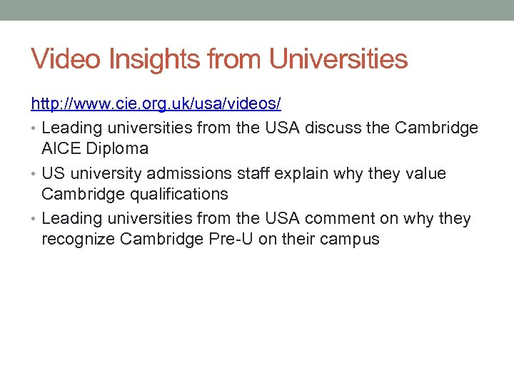 Video Insights from Universities http: //www. cie. org. uk/usa/videos/ • Leading universities from the