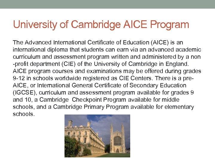 University of Cambridge AICE Program The Advanced International Certificate of Education (AICE) is an