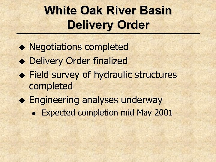 White Oak River Basin Delivery Order u u Negotiations completed Delivery Order finalized Field
