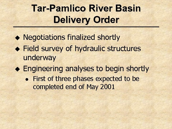 Tar-Pamlico River Basin Delivery Order u u u Negotiations finalized shortly Field survey of