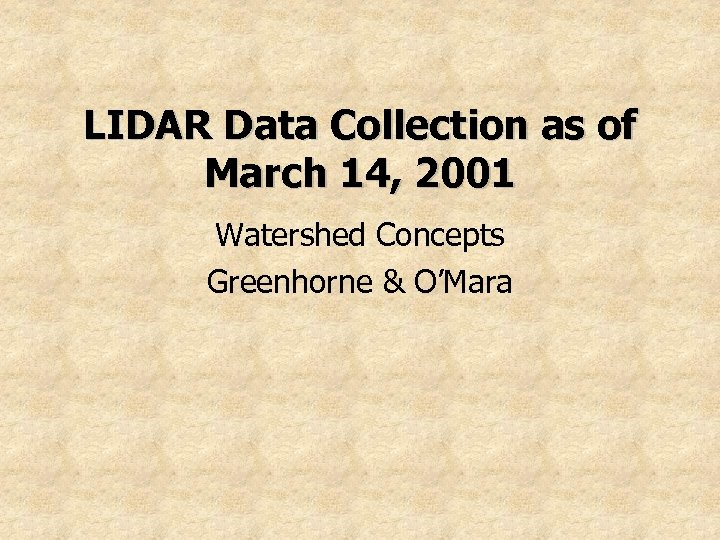 LIDAR Data Collection as of March 14, 2001 Watershed Concepts Greenhorne & O'Mara